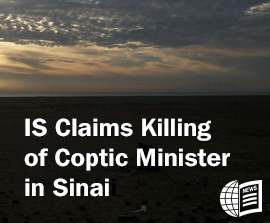 EGYPT: IS Claims Killing of Coptic Minister in Sinai